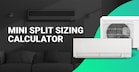 Mini Split and HVAC Sizing Calculator